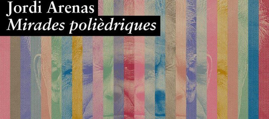 Jordi Arenas. Mirades polièdriques